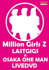Million Girls Z LASTGIGS & OSAKA ONE MAN LIVE DVD